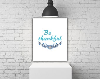 Blue Watercolor Floral Art Print Quote, Be Thankful Printable Fall Decor, Autumn Decor, Thanksgiving Art, Thankful Art, Thankful Print