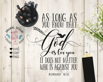 scripture svg, Bible svg, God Svg, As long as God is for you it does not matter who is against you svg cutting File, Bible Verse svg,