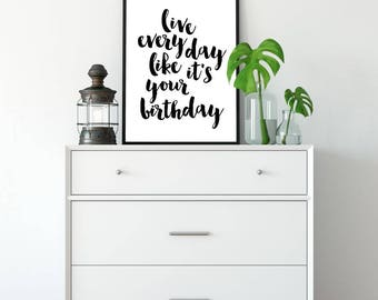 Live Every Day Like It's Your Birthday, Printable Poster, Wall Art, Typography, Inspirational Poster, Printable Quote, Motivational Art