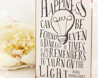 Happiness Can Be Found Even In The Darkest Of Times If One Only Remembers To Turn On The Light... Albus Dumbledore...