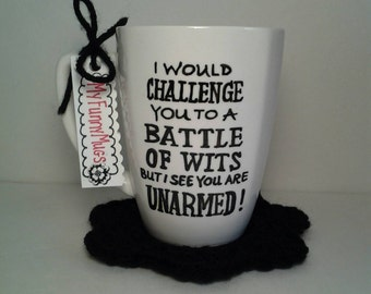 I Would Challenge You To A Battle of Wits But I See You Are Unarmed! - Battle of Wits Mug - Funny Mug - Ceramic -Hand Painted -Customizable