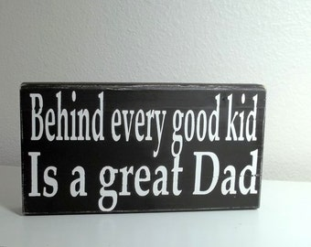 Father's Day Behind Every Good Kid Is A Great Dad Black and White Painted Wood Sign