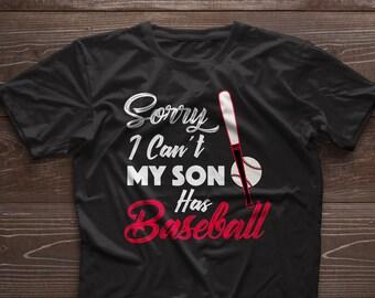Sorry I Can't My Son Has Baseball Shirt, Baseball Mom Gift, Baseball Mom T shirt