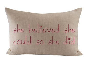 She believed she could so she did - Cushion Cover - 12x18 - Choose your fabric and font colour