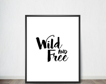 Wild and Free Poster,Inspirational Quote, ,Art Print, Quote, Inspirational quote print, Digital Art, Digital Art Print, Digital artworks