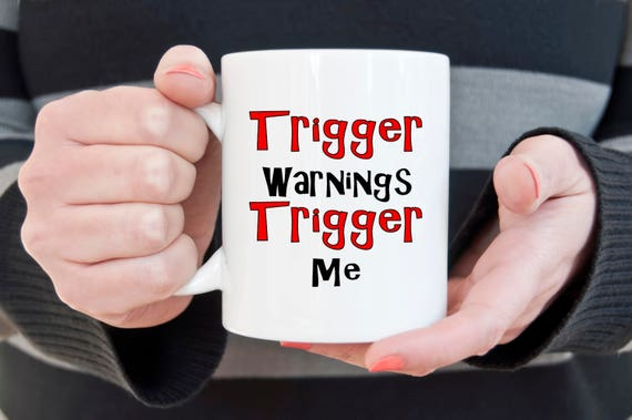 Trigger warnings trigger me coffee mug