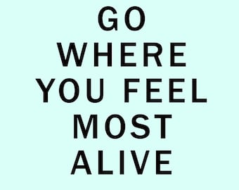 Go Where You Feel Most Alive Quote Word Art Print Wall Decor Image - Unframed Poster