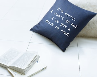 Im sorry I can't go out. I've got a Book to read, Throw Pillow  18 x 18, Pillow Cover, Cushion, Decorative Pillow, Home decor