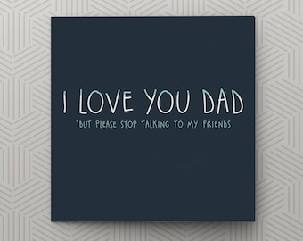 I love you Dad *but please stop talking to my friends