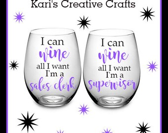 I can wine all I want, Sales clerk, Supervisor wine glass, Retail worker, Supervisor gift, personalized glass, Boss Glass, Manager Glass