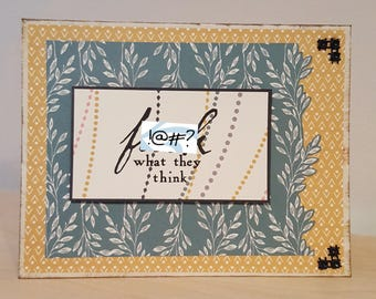 F**k What They Think Handmade Encouragement/Celebration Card