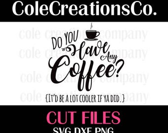 Coffee svg, Do you have any coffee svg, svg cut files, silhouette, cricut, SVG, SVG cut file, it'd be a lot cooler if ya did