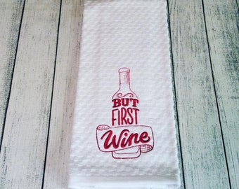 But First Wine! Kitchen Towel -Embroidered Dish Towel-Chef Humor-Funny Dish Towels-Housewarming Present-Kitchen Decor