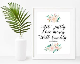 Act Justly, Love Mercy, Walk Humbly, Bible Verse Print,  Printable Art, Christian Wall Art, Instant Download, Home Decor, Wall Decor