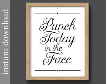 Punch Today In The Face, motivation printable, office printable, office art, office typography, printable wall art, office humor, fun print
