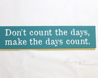 Inspirational wood sign, custom sign - Don't count the days, make the days count - Wood Sign