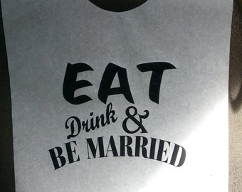 Eat, Drink & Be Married 2 -  Adult Disposable Event Bibs!  Pack of 25