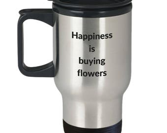 Happiness is Buying Flowers Travel Coffee Mug for Flower Lovers