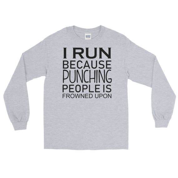 Running Tshirt Gift I Run Because Punching People Is Frowned Upon Unisex Long Sleeve T-Shirt