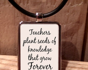 Teachers Plant the Seeds of Knowledge that Grow Forever Necklace