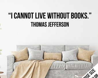 I cannot live without books. Thomas Jefferson Quote, Customizable Vinyl Decal, Modern, Literary, Library, Book Worm, Reader, Classroom- Bold