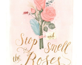 Stop and Smell the Roses Art print of watercolor illustration and hand lettering