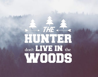 VINYL DECAL The Hunter Don't Live In The Woods, Car Window Decal Sticker, Water Bottle Mug Decal, Tablet Decal, iPad Decal, Laptop Decal