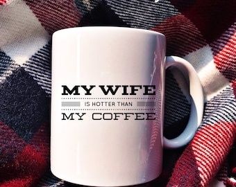 My Wife Is Hotter Than My Coffee Holiday Gift Mug