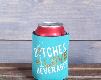 B*tches Love Beverages Can Coolers
