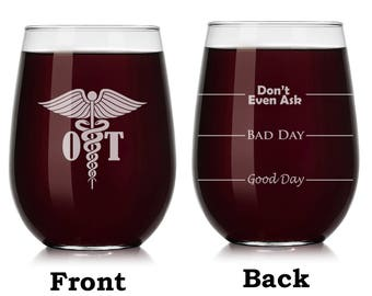 OT Occupational Therapy Therapist Wine Glass Stemless or Stemmed Funny Fill Lines Good Bay Day Don't Even Ask