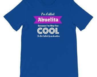 I'm Called Abuelita Because I'm Way Too COOL to Be Called Grandmother Shirt Gift for Spanish Grandma Abuelita Birthday Mother's Day Gift