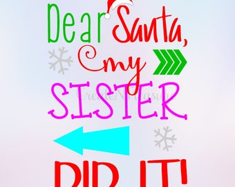 Dear Santa, my Sister Did It! SVG, DXF, Naughty list svg, Christmas svg. Cutting file for Silhouette cameo or Cricut, SVG, png, dxf