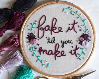 Fake it 'til you make it Hand Embroidery Hoop