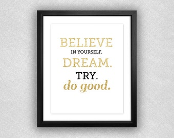 """Gold Glitter """"Believe In Yourself. Dream. Try. Do Good."""" Printable. 8x10."""