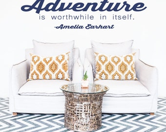 Adventure is worthwhile in itself Amelia Earhart quote adventure wall decal travel decal