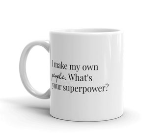 Typography I Make My Own People What's Your Superpower?  Mother's Day Mug