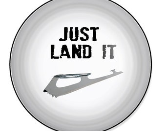 """Just Land It Figure Skating 1"""" Ice Skate Pin Button"""
