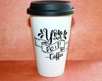You Can Do It Coffee Travel Mug - 11 ounce - Double Walled Insulated Porcelain