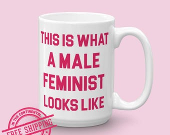 Male Feminist Coffee Mug - Gender Equality Coffee Mug - Feminist Coffee Mug - Strong Men Mug - Inspirational Coffee Mug - Feminist Mug