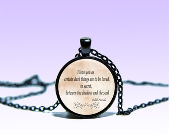 Quote Pablo Neruda Pendant Love NECKLACE Quote Jewelery Charm Pendant for Him or Her