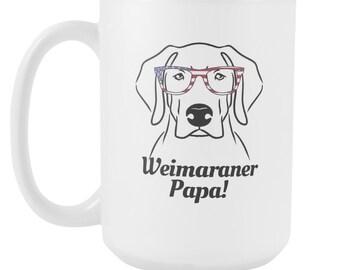 Weimaraner Papa Mug, Weimaraner Dad Mug, Weimaraner Coffee Mug, Weimaraner Mug, Weimaraner Dad Coffee Mug, Weimaraner Dad Gift