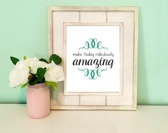 Make Today Ridiculously Amazing, Inspirational Quote Print, Typography Poster, Digital Download
