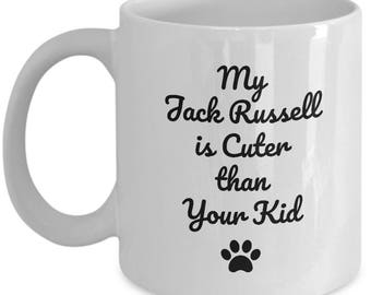 Jack Russell Mug – My Jack Russell is Cuter Than Your Kid - Funny Dog Lover Coffee Cup Gift, 11 oz.