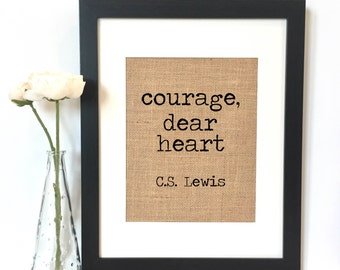 Courage, dear heart C.S. Lewis Burlap Print // C.S. Lewis Quote // Narnia Quote // Rustic Home Decor
