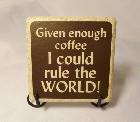 GIVEN ENOUGH COFFEE I Could Rule the World! Coaster - Coffee Coaster - Coffee Lover Gift - Ceramic Coaster - Coworker Gift