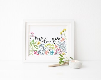 "Wild and Free Print - 5 x 7"" or 8 x 10"" - Wild watercolor flowers - Hand Lettered"