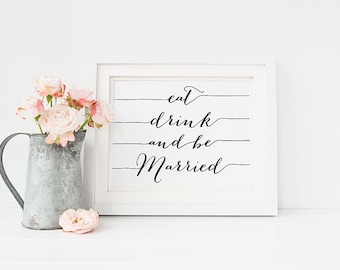 """Wedding PRINTABLE """"Eat Drink and be Married"""" 5x7 Wedding Table Sign Art Print, Reception Sign Wedding Decor, Black and White Typography"""