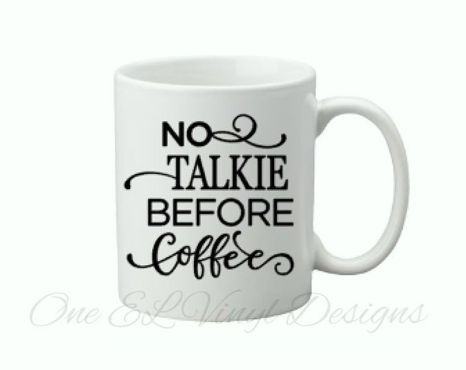 No Talkie Before Coffee - Vinyl Decal -Coffee Mug Decal for DIY project - Mug NOT included
