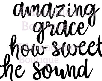 amazing grace how sweet the sound, instant digital download, png cut files for silhouette cricut, personal and commercial use