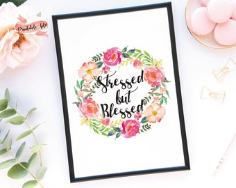 Stressed But Blessed Floral Wreath Download File for Printing, Watercolor Flowers, Wall Decor